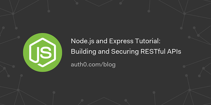 Node js and Express Tutorial: Building and Securing RESTful