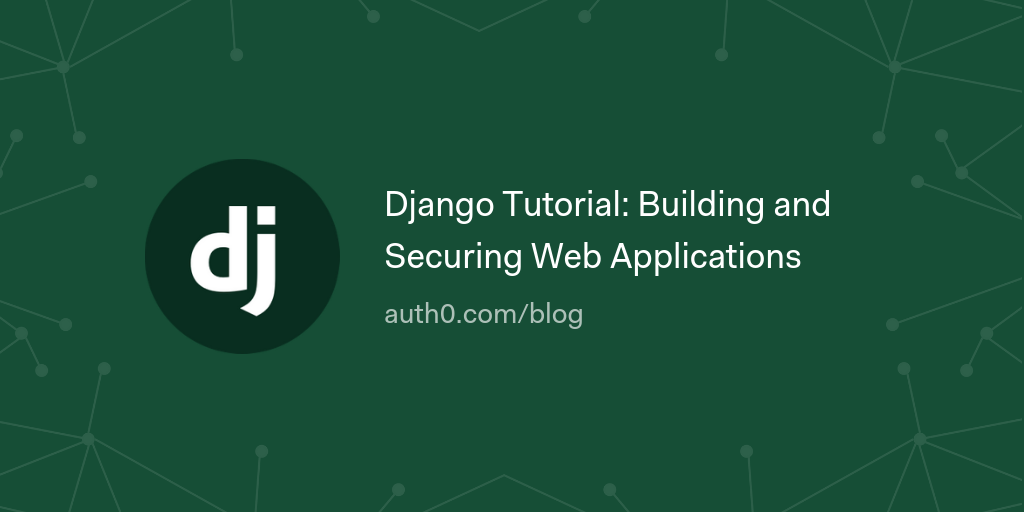 Django Tutorial: Building and Securing Web Applications - Auth0